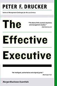The Effective Executive: The Definitive Guide to Getting the Right Things Done (Harperbusiness Essentials) von [Drucker, Peter F.]