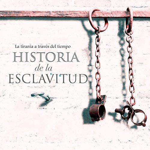 Historia de la esclavitud [The History of Slavery]  Audiolibri