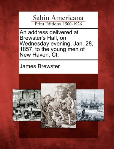 An address delivered at Brewster's Hall, on Wednesday evening, Jan. 28, 1857, to the young men of New Haven, Ct.