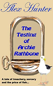 The Testing of Archie Rathbone by [Hunter, Alex]