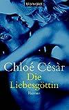 Die Liebesgöttin: Roman - Chloé Césàr