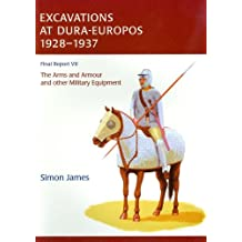 Excavations at Dura-Europos 1928-1937: Final Report VII: The Arms and Armour and Other Military Equipment