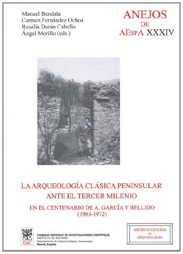 La Arqueología clásica peninsular ante el tercer milenio en el centenario de A. García y Bellido (1903-1972) (Anejos de Archivo Español de Arqueología)