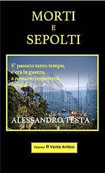 Morti e sepolti (Limoni e Carboncini) (Italian Edition) by [Testa, Alessandro]