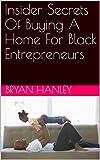 Insider Secrets Of Buying A Home For Black Entrepreneurs