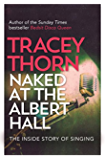 Naked at the Albert Hall: The Inside Story of Singing