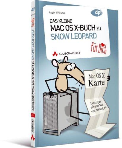 Preisvergleich Produktbild Das kleine Mac OS X-Buch zu Snow Leopard ... für Dich! - Einsteigen mit dem Mac von Anfang an (Apple Gadgets und OS)