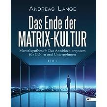 Das Ende der Matrix-Kultur I: Mentalsynthese®: Das Antiblockiersystem für Gehirn und Unternehmen by Andreas Lange (2015-07-29)