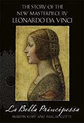 La Bella Principessa: The Story of the New Masterpiece by Leonardo da Vinci