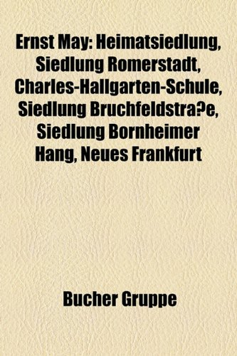 Ernst May: Heimatsiedlung, Siedlung R Merstadt, Charles-Hallgarten-Schule, Siedlung Bruchfeldstra E, Siedlung Bornheimer Hang, Ne
