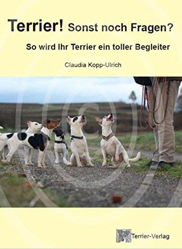 Terrier! Sonst noch Fragen?: So wird Ihr Terrier ein toller Begleiter
