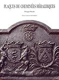 Plaques de cheminées héraldiques : Histoire d'un support métallique des armoiries - fin XVe-XXe siècle...