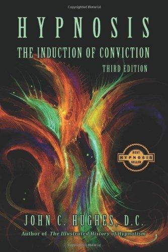 Hypnosis The Induction of Conviction by John C. Hughes (2009-07-09)
