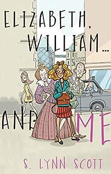 Elizabeth, William… and Me by [Scott, S. Lynn]