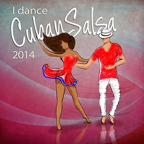 I Dance Cuban Salsa 2014 (Salsa y Timba Hits)