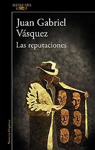 Las reputaciones par Juan Gabriel Vásquez