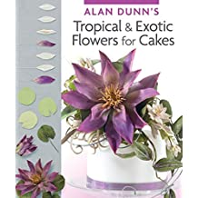 Alan Dunn's Tropical & Exotic Flowers for Cakes (English Edition)
