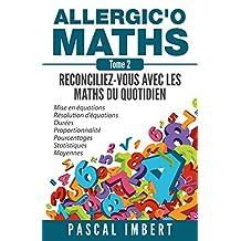Allergic'o Maths, tome 2: Réconciliez-vous avec les maths du quotidien (French Edition)