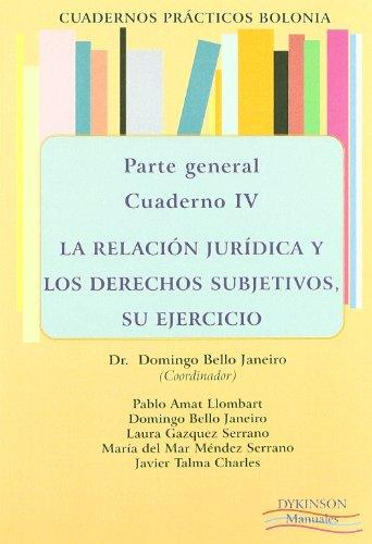 Cuadernos prácticos Bolonia. Parte General. Cuaderno IV. La relación jurídica y los derechos subjetivos, su ejercicio