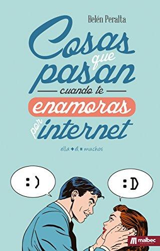 Cosas que pasan cuando te enamoras por internet. Comedia Romántica: Divertidísima novela de humor