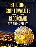 Bitcoin, Criptovalute & Blockchain per principianti: Manuale in italiano semplice per imparare le basi e come guadagnare attraverso i miner