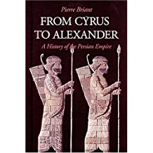 From Cyrus to Alexander: A History of the Persian Empire (French Edition) by Pierre Briant (2006-07-29)