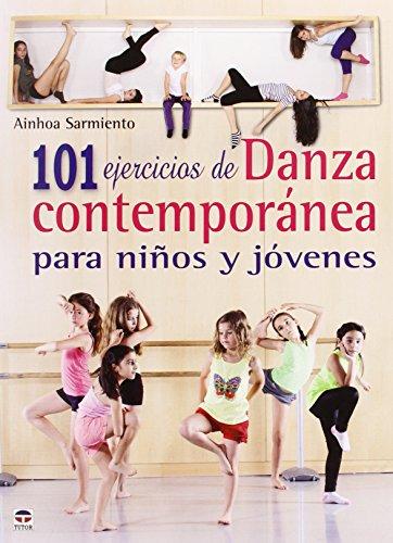 101 Ejercicios De Danza Contemporánea Para Niños Y Jóvenes por Ainhoa Sarmiento Saracibar