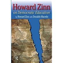 Howard Zinn on Democratic Education (Series in Critical Narratives)