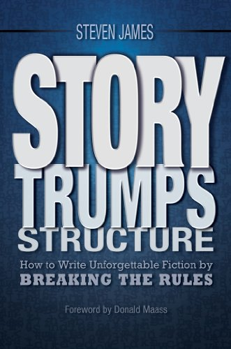 Story Trumps Structure: How to Write Unforgettable Fiction by Breaking the Rules por Steven James