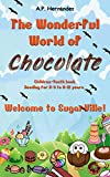 The Wonderful World of Chocolate: Welcome to SugarVille!: Children-Youth book.  Reading for 8-9 to 11-12 years (English Edition)