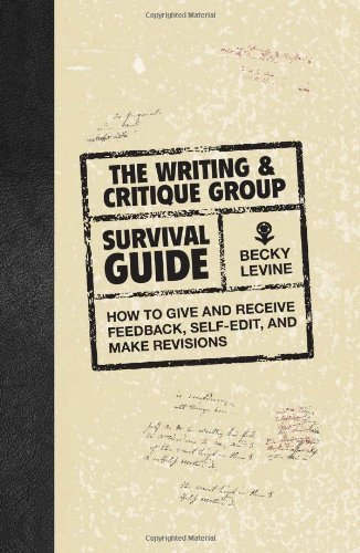 The Writing & Critique Group Survival Guide: How to Make Revisions, Self-Edit, and Give and Receive Feedback by Becky Levine (2010-01-15)