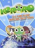 Keroro e le rane aliene sbarcano sulla Terra. L'avventura di uno strano equipaggio