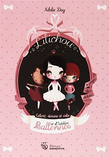L'atelier des Ballerines Lilichou : Colorie, dessine et colle par Adolie Day