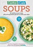 Carbs & Cals Soups: 80 Healthy Soup Recipes & 275 Photos of Ingredients to Create You...