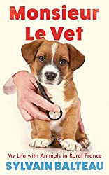 Monsieur le Vet: My Life with Animals in Rural France (English Edition)