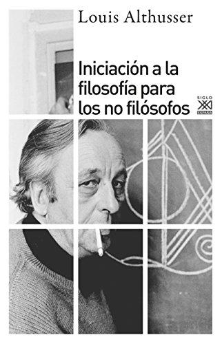 INICIACIÓN A LA FILOSOFIA PARA LOS NO FILOSOFOS (Siglo XXI de España General n 1144)