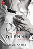 His Billion-Dollar Dilemma (Guide to Love Book 2)