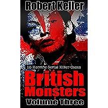 True Crime: British Monsters Vol. 3: 15 Horrific British Serial Killers (Serial Killers UK) (English Edition)