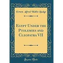 Egypt Under the Ptolemies and Cleopatra VII (Classic Reprint)