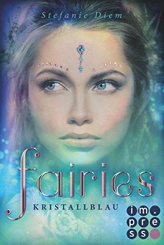 Fairies, Band 1: Kristallblau von [Diem, Stefanie]