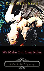 We Make Our Own Rules (A Cuckold Odyssey Book 3)