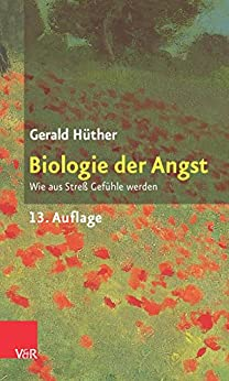 Biologie der Angst: Wie aus Streß Gefühle werden (German Edition) by [Hüther, Gerald]