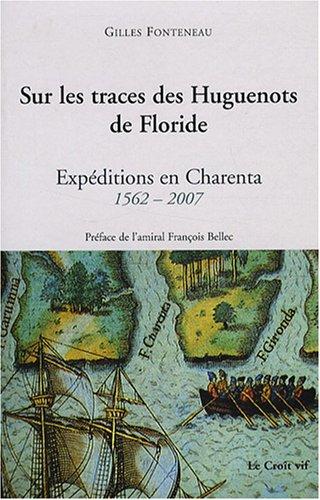 Sur les traces des Huguenots de Floride : Expéditions en Charenta 1562-2007