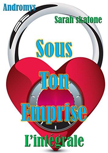 Couverture du livre Sous Ton Emprise - Intégrale: Roman érotique, Manipulation, Perversion, Soumission