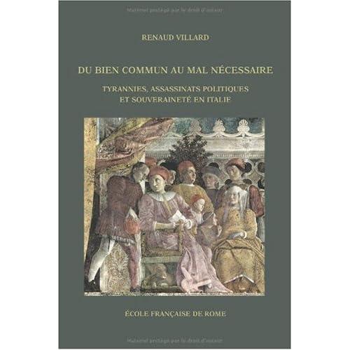Du bien commun au mal nécessaire : Tyrannies, assassinats politiques et souveraineté en Italie, vers 1470-vers 1600