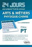 Image de Physique Chimie 24 Jours pour Préparer l'Oral du Concours Arts & Métiers (Ensam) Filière PT