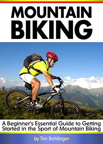 Mountain Biking: A Beginner's Essential Guide to Getting Started in the Sport of Mountain Biking ( MTB ) (English Edition)