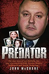Predator - The true story of Levi Bellfield, the man who murdered Milly Dowler, Marsha McDonnell and Amelie Delagrange