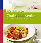 Köstlich essen - Cholesterin senken: Über 150 Rezepte: Endlich gute Blutfettwerte (REIHE, Köstlich essen)