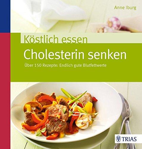 Image of Köstlich essen - Cholesterin senken: Über 150 Rezepte: Endlich gute Blutfettwerte